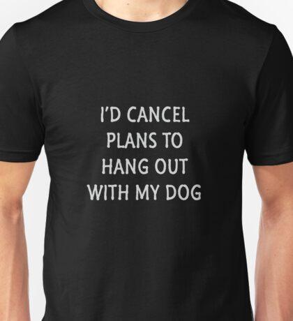 Cancel Plans For My Dog Unisex T-Shirt