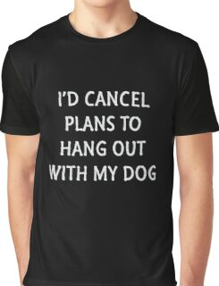 Cancel Plans For My Dog Graphic T-Shirt