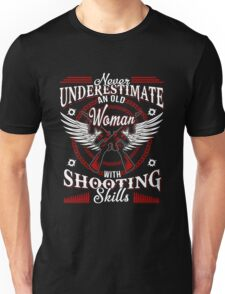 Never Underestimate An Old Woman With Shooting Skills. Funny tshirt For Woman/Daughter Unisex T-Shirt