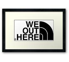 We Out Here (black) Framed Print