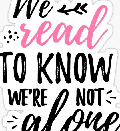 We read to know we are not alone - dark pink Sticker