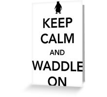 Keep Calm And Waddle On - penguin shirt Greeting Card