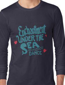 Enchantment Under The Sea  Long Sleeve T-Shirt