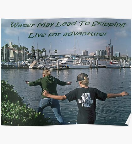 """""""Water may lead to skipping"""" Live for adventure!  Long Beach, CA USA Poster"""