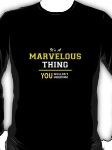 It's A MARVELOUS thing, you wouldn't understand !! T-Shirt