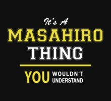 It's A MASAHIRO thing, you wouldn't understand !! by satro