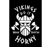 Vikings Do It When They're Horny Photographic Print