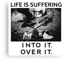 Into It. Over It. LIfe is suffering Canvas Print
