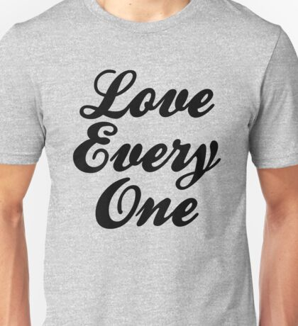 LOVE EVERY ONE ~ EVERYONE Unisex T-Shirt