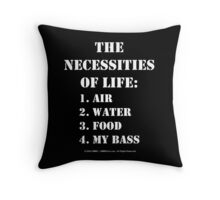 The Necessities Of Life: My Bass - White Text Throw Pillow