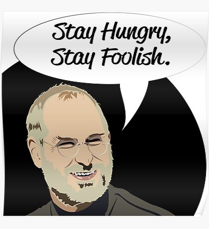 Steve Jobs- Stay Hungry,Stay Foolish Poster