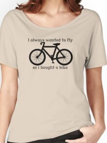 I always Wanted To Fly, So I bought a bike Women's Relaxed Fit T-Shirt