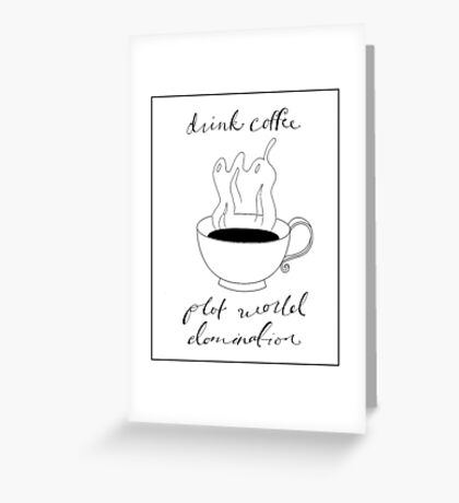 Drink Coffee and Plot World Domination Greeting Card