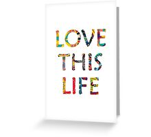 Love this life Greeting Card