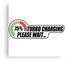 Turbo Charging - Please Wait... Canvas Print