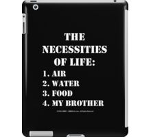 The Necessities Of Life: My Brother - White Text iPad Case/Skin
