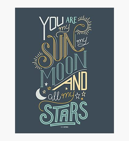 You Are My Sun, My Moon and All My Stars Love Nursery Design Photographic Print