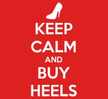 KEEP CALM and BUY HEELS by hocapontas