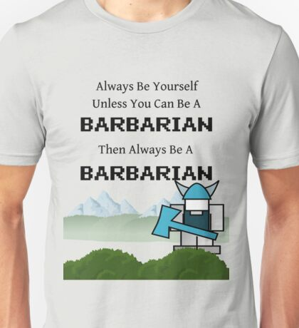 Always Be a Barbarian Unisex T-Shirt