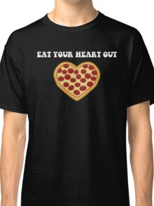 Funny Pizza- Eat Your Heart Out  Classic T-Shirt