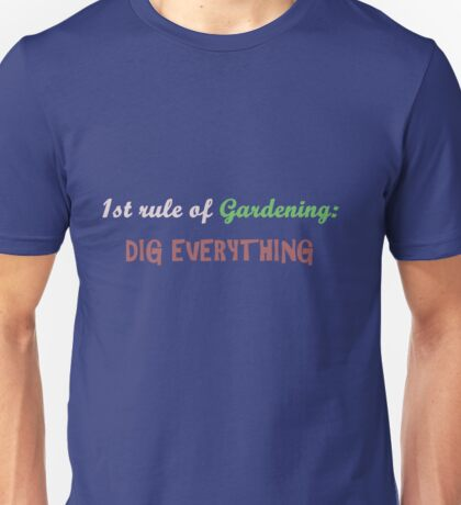 First rule of gardening Unisex T-Shirt
