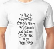 My Life Is A Romantic Comedy Minus The Romance - Funny Humor  Unisex T-Shirt