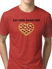 Funny Pizza- Eat Your Heart Out  Tri-blend T-Shirt