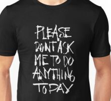 Please don't ask me to do anything today - funny humor Unisex T-Shirt