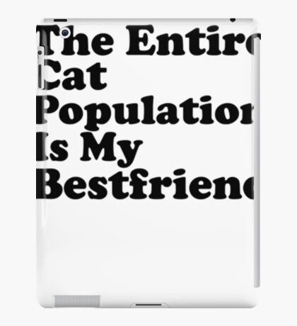 The Entire Cat Population Is My Bestfriend Cat Shirt Funny iPad Case/Skin