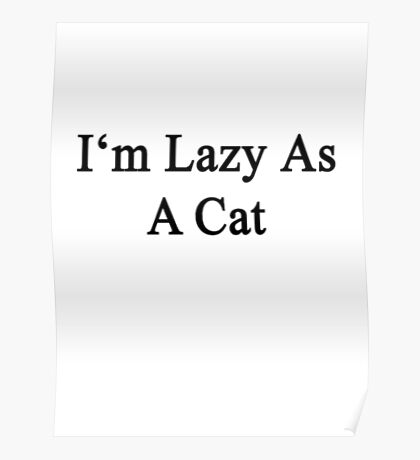 Im Lazy As A Cat Cat Shirt Funny Poster
