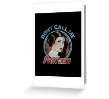 Don't Call Me Princess Greeting Card