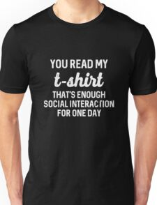 Best Seller: You Read My T-shirt That's Enough Social Interaction For One Day Unisex T-Shirt