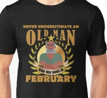 NEVER UNDERESTIMATE AN OLD MAN WHO WAS BORN IN FEBRUARY T shirt Unisex T-Shirt