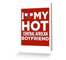 I Love My Hot Central African Republic Boyfriend Greeting Card