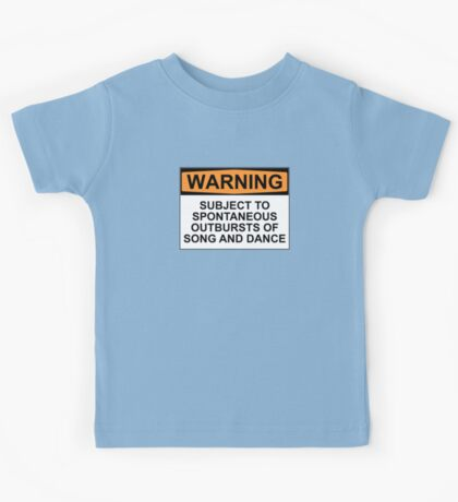 WARNING: SUBJECT TO SPONTANEOUS OUTBURSTS OF SONG AND DANCE Kids Tee