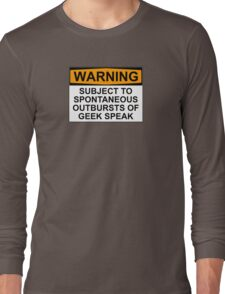 WARNING: SUBJECT TO SPONTANEOUS OUTBURSTS OF GEEK SPEAK Long Sleeve T-Shirt