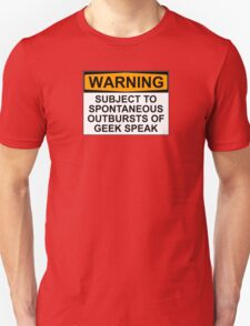 WARNING: SUBJECT TO SPONTANEOUS OUTBURSTS OF GEEK SPEAK T-Shirt