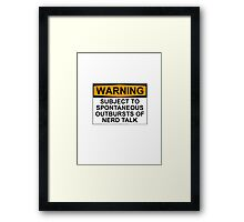 WARNING: SUBJECT TO SPONTANEOUS OUTBURSTS OF NERD TALK Framed Print
