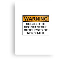 WARNING: SUBJECT TO SPONTANEOUS OUTBURSTS OF NERD TALK Metal Print