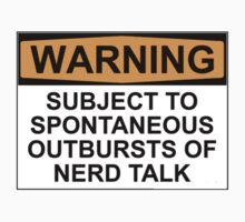WARNING: SUBJECT TO SPONTANEOUS OUTBURSTS OF NERD TALK by Bundjum