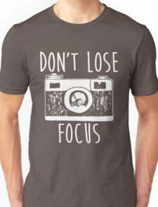 Don't lose Focus- Photography Shirt Unisex T-Shirt