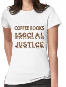 - COFFEE BOOKs AND SOCIAL JUSTICE -  Womens Fitted T-Shirt