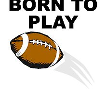 Born To Play Football by kwg2200