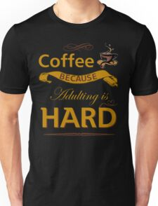Coffee Because Adulting Is Hard T-Shirt Unisex T-Shirt
