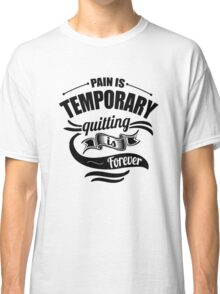 Pain Is Temporary Quitting Is Forever Gym Motivation Classic T-Shirt