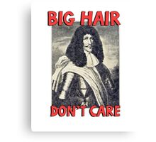 Big hair don't care. Funny Quote. Canvas Print