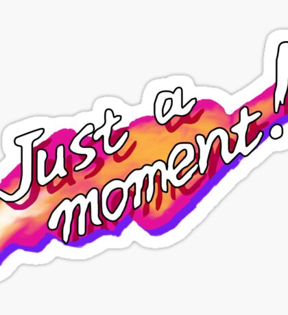 Just a moment! Sticker
