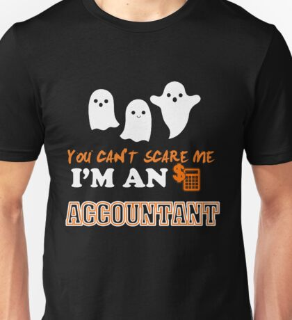 You can't scare me, I'm accountant Unisex T-Shirt