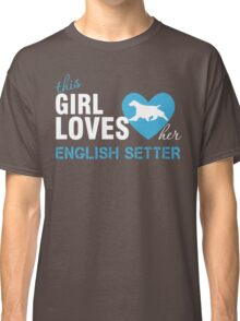 This girl loves English Setter Classic T-Shirt
