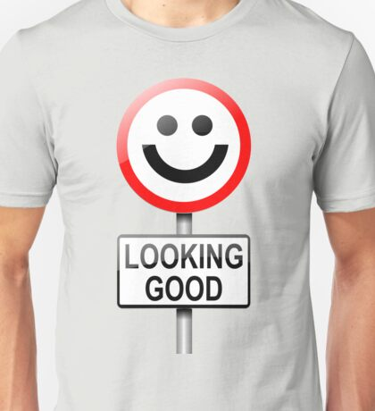 Looking good. Unisex T-Shirt